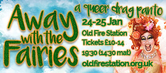 Away  With The Fairies - a queer drag panto, Old Fire Station, 24-25 Jan